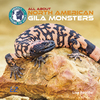 All About North American Gila Monsters