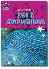 A Project Guide to Fish and Amphibians